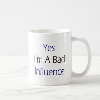Yes I'm A Bad Influence Coffee Mug