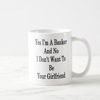 Yes I'm A Banker And No I Don't Want To Be Your Gi Coffee Mug