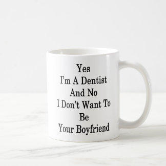 Yes I'm A Dentist And No I Don't Want To Be Your B Coffee Mug