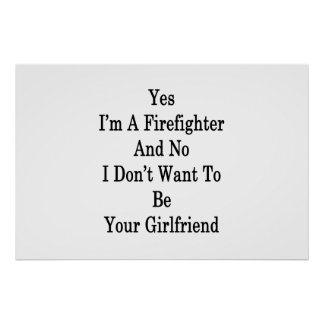 Yes I'm A Firefighter And No I Don't Want To Be Yo Poster