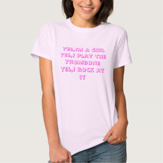 Yes,Im a girl Yes,I play the Trombone Yes,I roc... T Shirt