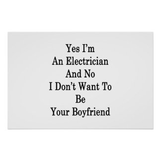 Yes I'm An Electrician And No I Don't Want To Be Y Poster