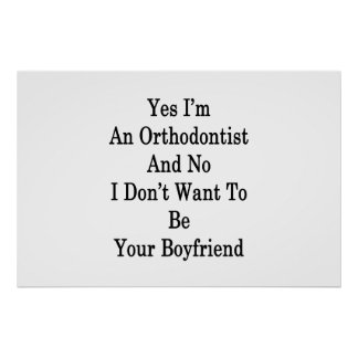 Yes I'm An Orthodontist And No I Don't Want To Be Poster