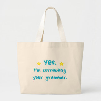 Yes, I'm correcting your grammar Large Tote Bag