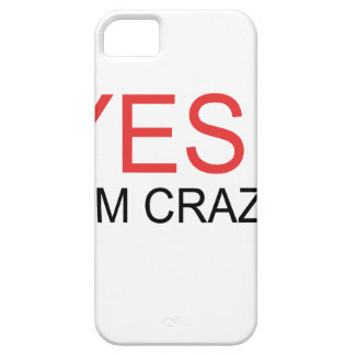 YES I'm Crazy Case For The iPhone 5
