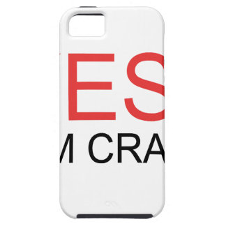 YES I'm Crazy iPhone 5 Case