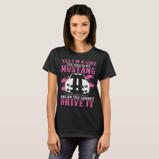 Yes Im Girl Yes This Is My Mustang And No You Cann T-Shirt