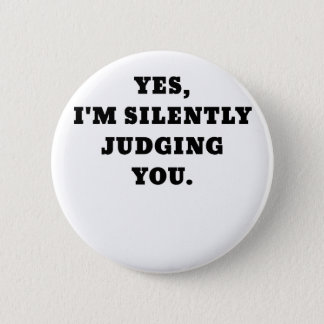 Yes Im Silently Judging You 6 Cm Round Badge