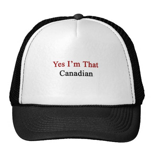 Yes I'm That Canadian Trucker Hats