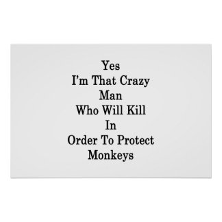 Yes I'm That Crazy Man Who Will Kill In Order To P Poster