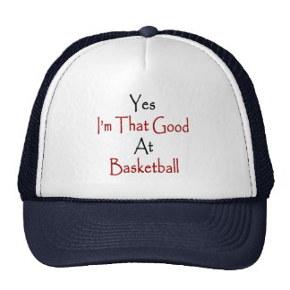 Yes I'm That Good At Basketball Hat