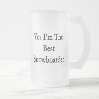 Yes I'm The Best Snowboarder Mugs