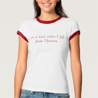 yes it hurt when I fell from Heaven T-Shirt