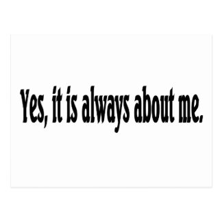 Yes, it is always about me. postcard