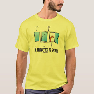 Yes, It Is Better To Switch (Three Doors One Goat) T-Shirt