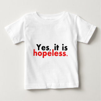 Yes, it is hopeless... baby T-Shirt
