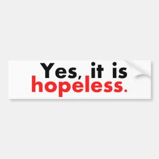 Yes, it is hopeless... bumper sticker