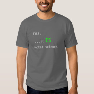 Yes,...it IS rocket science. T-Shirt