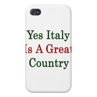Yes Italy Is A Great Country Cases For iPhone 4