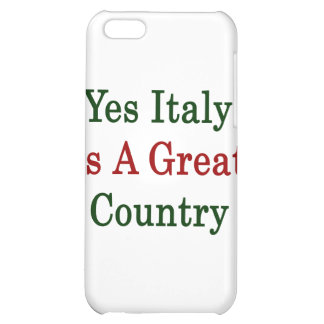 Yes Italy Is A Great Country iPhone 5C Cases