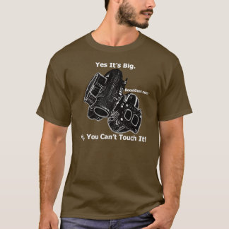 Yes It's Big. No, You Can't Touch It!  Turbo Shirt