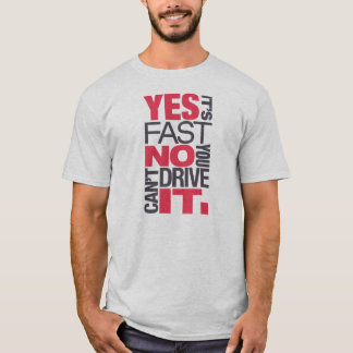 Yes it's fast No you can't drive it -3- T-Shirt