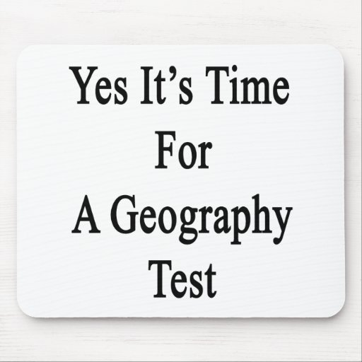 Yes It's Time For A Geography Test Mousepads