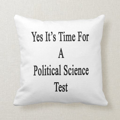Yes It's Time For A Political Science Test Pillow