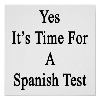 Yes It's Time For A Spanish Test Poster