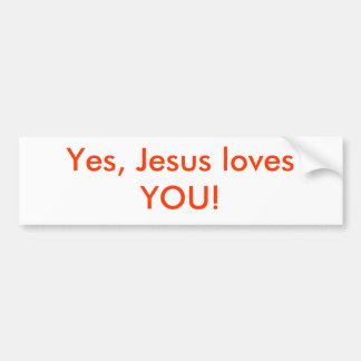 Yes, Jesus loves YOU! Bumper Sticker