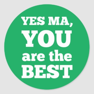 Yes Ma, you are the best Round Sticker