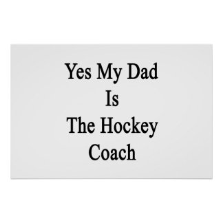 Yes My Dad Is The Hockey Coach Poster