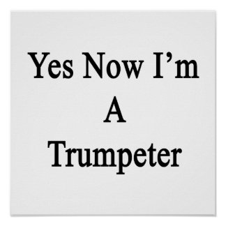 Yes Now I m A Trumpeter Posters