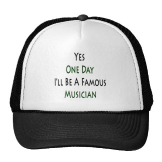 Yes One Day I'll Be A Famous Musician Hat