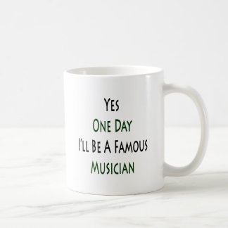 Yes One Day I'll Be A Famous Musician Mugs