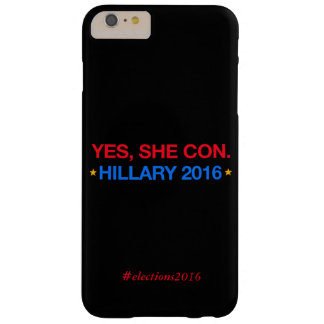 yes,she con. hillary 2016 barely there iPhone 6 plus case