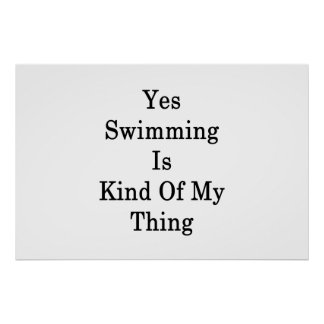 Yes Swimming Is Kind Of My Thing Poster