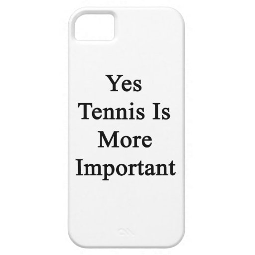 Yes Tennis Is More Important iPhone 5 Cover