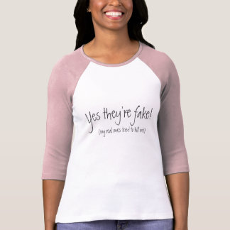 Yes they re fake my real ones tried to kill me t-shirt