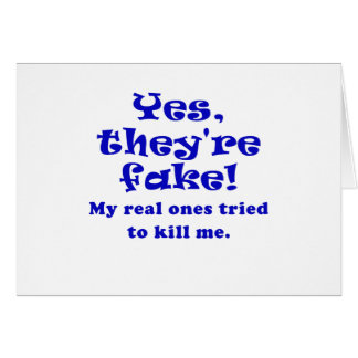 Yes They're Fake My Real Ones Tried to Kill Me Card