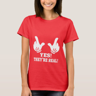 YES! THEY'RE REAL! T-Shirt