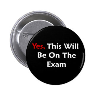 Yes, This Will Be On The Exam 6 Cm Round Badge