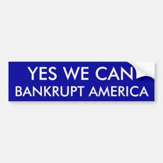 YES WE CAN, BANKRUPT AMERICA BUMPER STICKER