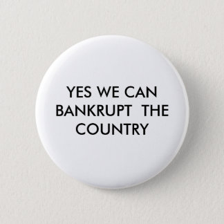 YES WE CAN BANKRUPT  THE COUNTRY 6 CM ROUND BADGE
