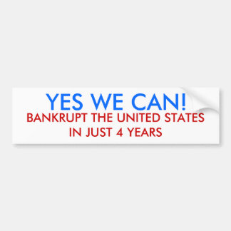 YES WE CAN!, BANKRUPT THE UNITED STATES IN JUST... BUMPER STICKERS