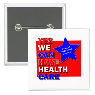 YES WE CAN HAVE HEALTH CARE THANKS PRES OBAMA II BUTTONS
