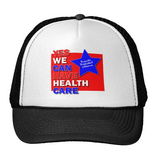 YES WE CAN HAVE HEALTH CARE THANKS PRESIDENT OBAMA HATS