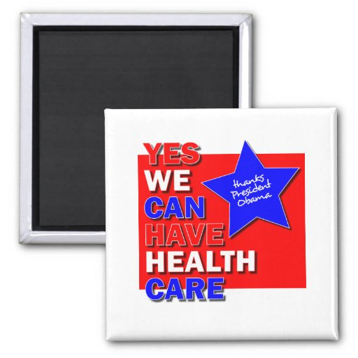 YES WE CAN HAVE HEALTH CARE THANKS PRESIDENT OBAMA REFRIGERATOR MAGNET