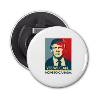 Yes We Can Move to Canada -- Anti-Trump 2016 - Bottle Opener