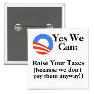 Yes We Can:  Raise Your Taxes 15 Cm Square Badge